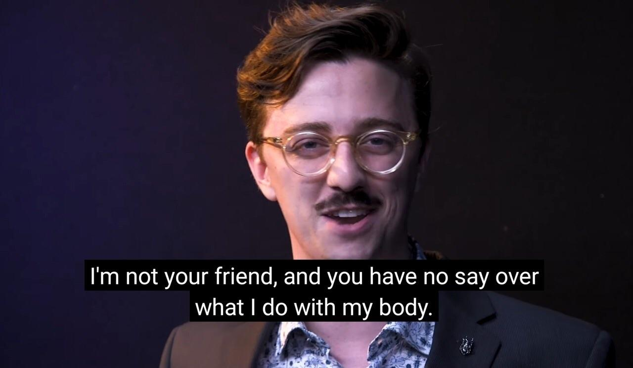 Meme of Brian David Gilbert saying 'I'm not your friend and you have no say on what I do with my body'